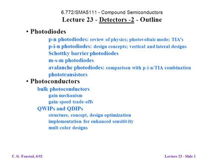 6.772/SMA5111 - Compound Semiconductors Lecture 23 - Detectors -2 - Outline Photodiodes p-n photodiodes: review of physics; photovoltaic mode; TIA's p-i-n.