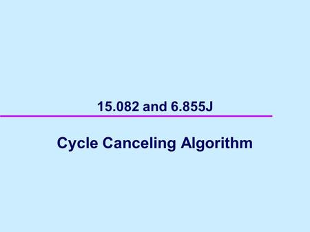 15.082 and 6.855J Cycle Canceling Algorithm. 2 A minimum cost flow problem 1 24 35 10, $4 20, $1 20, $2 25, $2 25, $5 20, $6 30, $7 25 0 0 0-25.