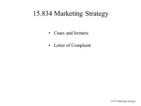 15.834 Marketing Strategy Cases and lectures Letter of Complaint.