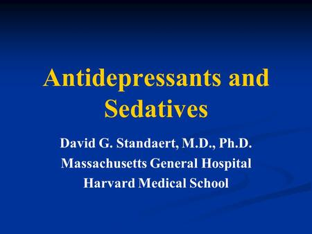 Antidepressants and Sedatives David G. Standaert, M.D., Ph.D. Massachusetts General Hospital Harvard Medical School.