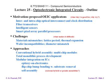 6.772/SMA5111 - Compound Semiconductors Lecture 25 - Optoelectronic Integrated Circuits - Outline Motivation: proposed OEIC applicatons (what they're good.