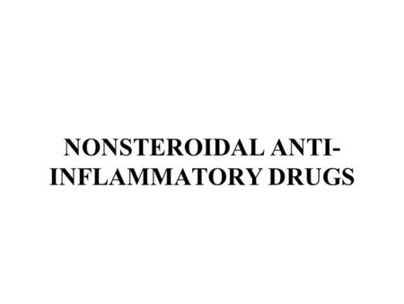 NONSTEROIDAL ANTI- INFLAMMATORY DRUGS. MRS. M.M. HAS A 3 YR. HX OF PROGRESSIVE RIGHT HIP PAIN. THE PAIN INCREASES WITH WEIGHT BEARING ACTIVITY. PT. HAS.