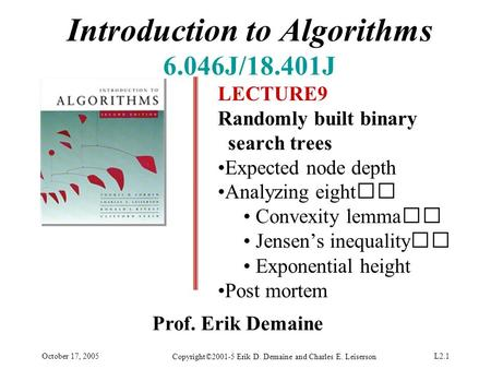October 17, 2005 Copyright©2001-5 Erik D. Demaine and Charles E. Leiserson L2.1 Introduction to Algorithms 6.046J/18.401J LECTURE9 Randomly built binary.