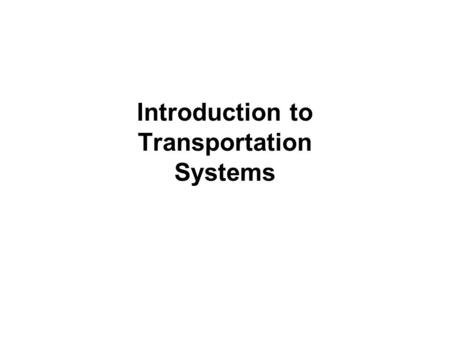 Introduction to Transportation Systems. PART III: TRAVELER TRANSPORTATION.