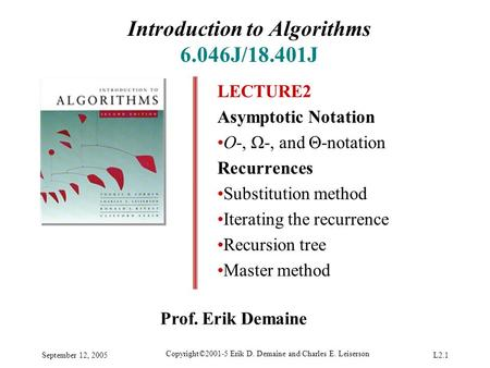 September 12, 2005 Copyright©2001-5 Erik D. Demaine and Charles E. Leiserson L2.1 Introduction to Algorithms 6.046J/18.401J LECTURE2 Asymptotic Notation.