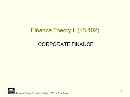 Finance Theory II (15.402) CORPORATE FINANCE