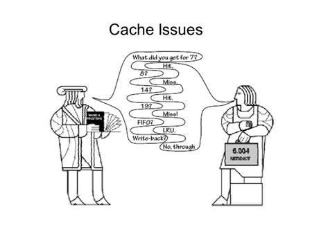 Cache Issues. General Cache Principle SETUP: Requestor making a stream of lookup requests to a data store. Some observed predictability – e.g. locality.