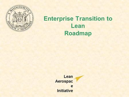 Enterprise Transition to Lean Roadmap Lean Aerospac e Initiative.