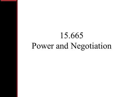 15.665 Power and Negotiation. Agenda Introduction and Overview Syllabus Negotiation Exercise Discussion Wrap-up.