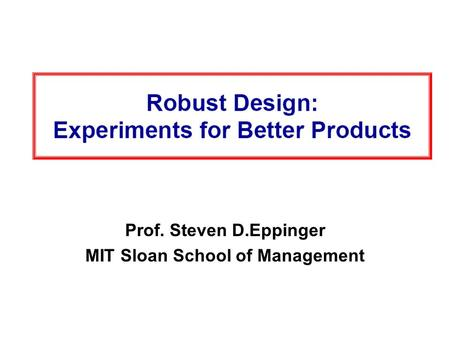 Prof. Steven D.Eppinger MIT Sloan School of Management.