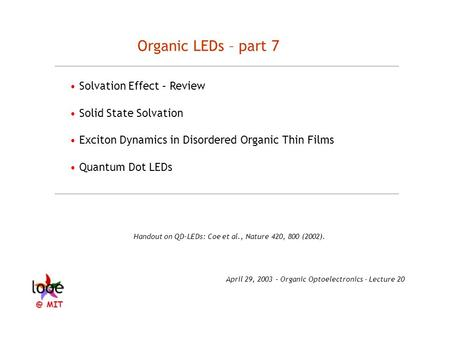 Organic LEDs – part 7 Solvation Effect – Review Solid State Solvation Exciton Dynamics in Disordered Organic Thin Films Quantum Dot LEDs Handout on QD-LEDs: