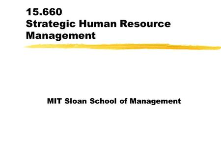 15.660 Strategic Human Resource Management MIT Sloan School of Management.