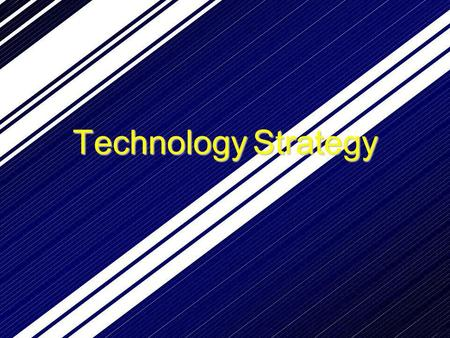 TechnologyStrategy. What is a Successful Technology Strategy? VALUECAPTURE VALUEDELIVERY VALUE CREATION.