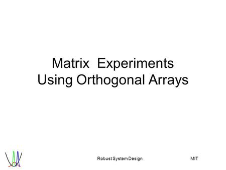 Robust System Design MIT MatrixExperiments Using Orthogonal Arrays.