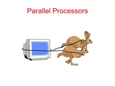 Parallel Processors. Parallel Processing: The Holy Grail Use multiple processors to improve runtime of a single task – technology limits speed of uniprocessor.
