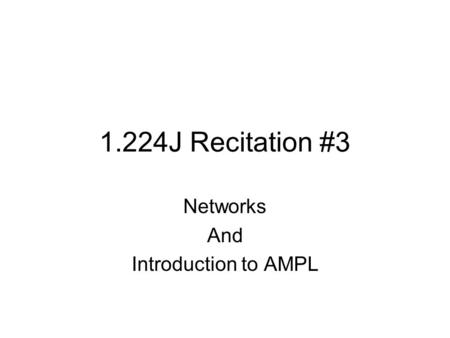 1.224J Recitation #3 Networks And Introduction to AMPL.