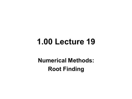1.00 Lecture 19 Numerical Methods: Root Finding. Remember Java® Data Types Type Size (bits) Range byte8-128 to 127 short16-32,768 to 32,767 int32-2,147,483,648.
