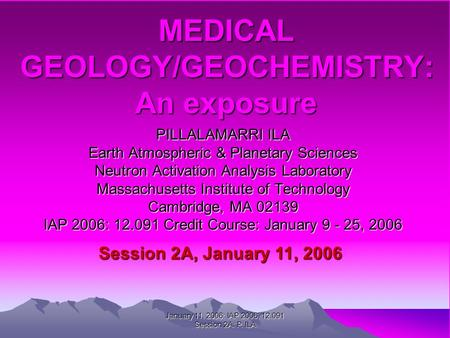 MEDICAL GEOLOGY/GEOCHEMISTRY: An exposure PILLALAMARRI ILA Earth Atmospheric & Planetary Sciences Neutron Activation Analysis Laboratory Massachusetts.