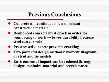 Previous Conclusions Concrete will continue to be a dominant construction material Reinforced concrete must crack in order for reinforcing to work lower.