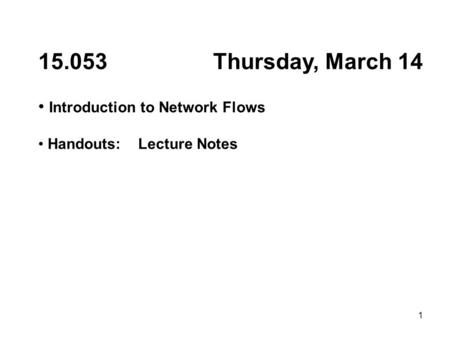 Thursday, March 14 Introduction to Network Flows