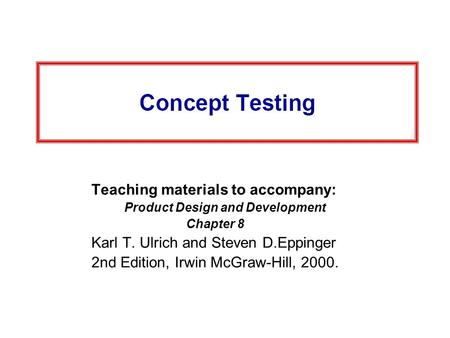 Teaching materials to accompany: Product Design and Development Chapter 8 Karl T. Ulrich and Steven D.Eppinger 2nd Edition, Irwin McGraw-Hill, 2000.