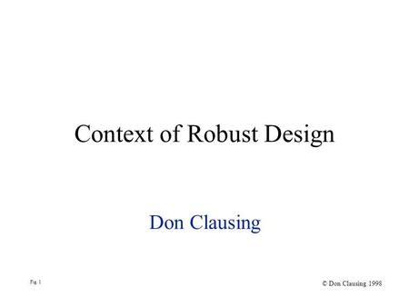 Context of Robust Design Don Clausing Fig. 1 © Don Clausing 1998.