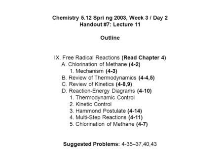Chemistry 5.12 Spri ng 2003, Week 3 / Day 2 Handout #7: Lecture 11 Outline IX. Free Radical Reactions (Read Chapter 4) A. Chlorination of Methane (4-2)