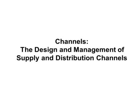 Channels: The Design and Management of Supply and Distribution Channels.