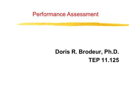Performance Assessment Doris R. Brodeur, Ph.D. TEP 11.125.