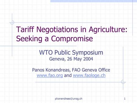 Tariff Negotiations in Agriculture: Seeking a Compromise WTO Public Symposium Geneva, 26 May 2004 Panos Konandreas, FAO Geneva Office.
