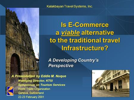Kalakbayan Travel Systems, Inc. A Presentation by Eddie M. Nuque Managing Director, KTSI Symposium on Tourism Services World Trade Organization Geneva,