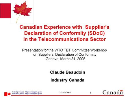 Industry Canada  /strategis.ic.gc.ca Industrie Canada  /strategis.ic.gc.ca March 2005 1 Canadian Experience with Suppliers Declaration of Conformity.