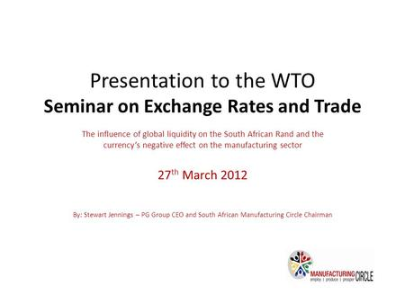 Presentation to the WTO Seminar on Exchange Rates and Trade The influence of global liquidity on the South African Rand and the currencys negative effect.