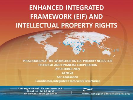 PRESENTATION AT THE WORKSHOP ON LDC PRIORITY NEEDS FOR TECHNICAL AND FINANCIAL COOPERATION 29 OCTOBER 2009 GENEVA Sari Laaksonen Coordinator, Integrated.