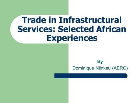 Trade in Infrastructural Services: Selected African Experiences By Dominique Njinkeu (AERC)