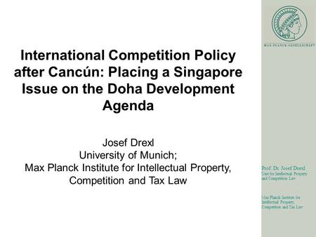 1 Prof. Dr. Josef Drexl Unit for Intellectual Property and Competition Law Max Planck Institute for Intellectual Property, Competition and Tax Law International.
