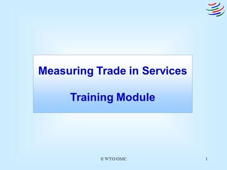 © WTO/OMC1 Measuring Trade in Services Training Module.