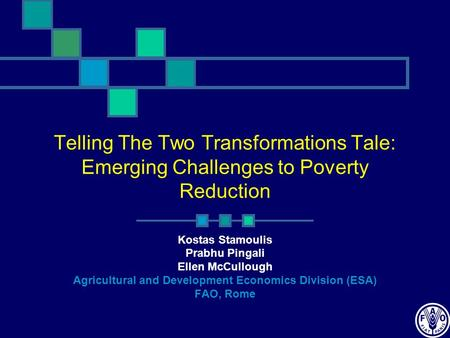 Telling The Two Transformations Tale: Emerging Challenges to Poverty Reduction Kostas Stamoulis Prabhu Pingali Ellen McCullough Agricultural and Development.