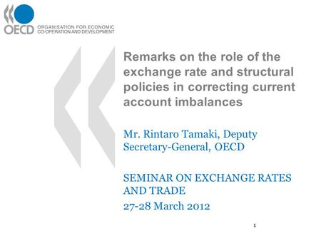 Remarks on the role of the exchange rate and structural policies in correcting current account imbalances Mr. Rintaro Tamaki, Deputy Secretary-General,