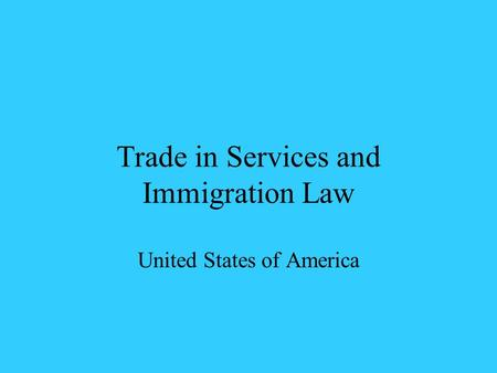 Trade in Services and Immigration Law United States of America.