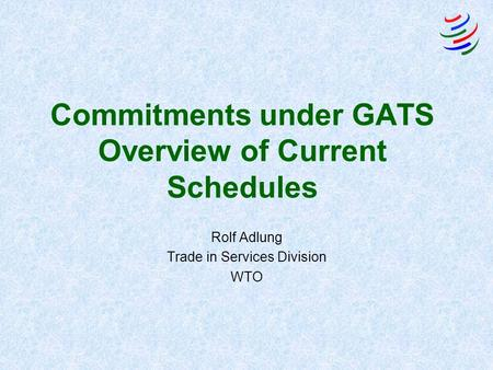 Commitments under GATS Overview of Current Schedules Rolf Adlung Trade in Services Division WTO.