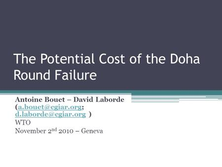 The Potential Cost of the Doha Round Failure Antoine Bouet – David Laborde