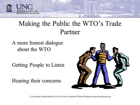 C) S.Aaronson, Kenan Institute, Not to be Used or Attributed Without Making the Public the WTOs Trade Partner A more honest.