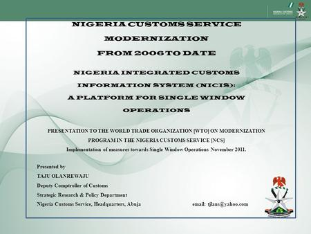 NIGERIA CUSTOMS SERVICE MODERNIZATION FROM 2006 TO DATE NIGERIA INTEGRATED CUSTOMS INFORMATION SYSTEM (NICIS): A PLATFORM FOR SINGLE WINDOW OPERATIONS.
