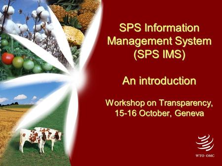 SPS Information Management System (SPS IMS) An introduction Workshop on Transparency, 15-16 October, Geneva.