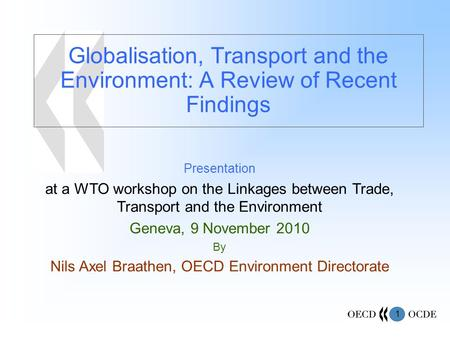 1 Globalisation, Transport and the Environment: A Review of Recent Findings Presentation at a WTO workshop on the Linkages between Trade, Transport and.