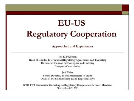 EU-US Regulatory Cooperation Approaches and Experiences Jan E. Frydman Head of Unit for International Regulatory Agreements and Toy Safety Directorate.