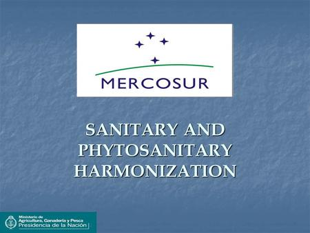 SANITARY AND PHYTOSANITARY HARMONIZATION. MERCOSUR.