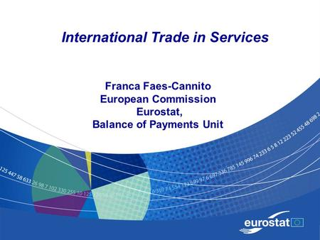 2 May 18-19, 2009 Geneva February 2, 2009Luxembourg2 International Trade in Services Franca Faes-Cannito European Commission Eurostat, Balance of Payments.