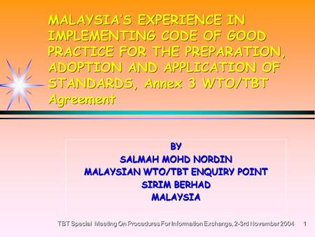 TBT Special Meeting On Procedures For Information Exchange, 2-3rd November 2004 1 MALAYSIAS EXPERIENCE IN IMPLEMENTING CODE OF GOOD PRACTICE FOR THE PREPARATION,